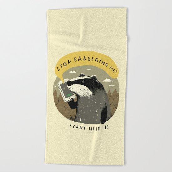 stop badgering me Beach Towel