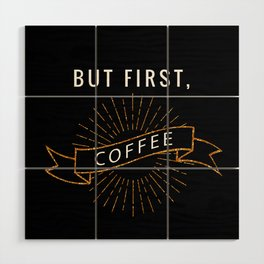 But First, Coffee Wood Wall Art