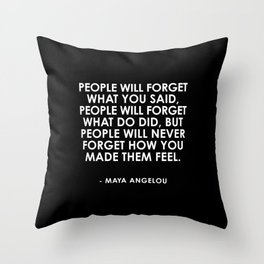 People will never forget how you made them feel Throw Pillow