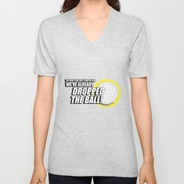 the new year just started and we've already dropped the ball Unisex V-Neck