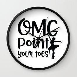 OMG point your toes- Ballet Dancing Wall Clock