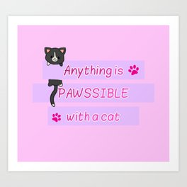 Anything is Pawssible with a Cat Female Empowerment Quote Art Print