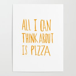 All I Can Think About Is Pizza Poster