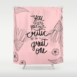 You Are Your Own Critic, So Be A Great One Quote Shower Curtain