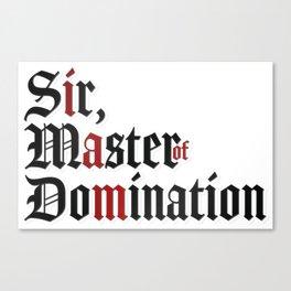 I Am Sir, Master Of Domination Canvas Print