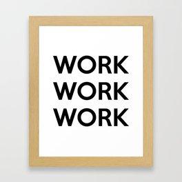 WORK WORK WORK Framed Art Print