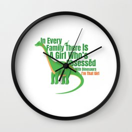 IN EVERY FAMILY THERE IS A GIRL WHOS OBSESSED WITH DINOSAURS I'M THAT GIRL Wall Clock