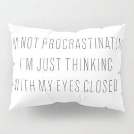 I'M NOT PROCRASTINATING Pillow Sham