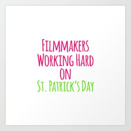 Filmmakers Working Hard on St Patricks Day Quote Art Print