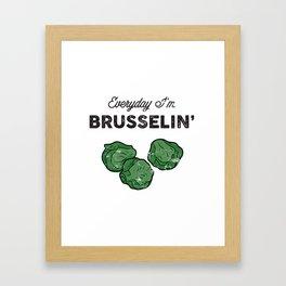 Everyday I'm Brusselin' Framed Art Print