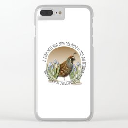 A Bird Does Not Sing Because It Has An Answer Clear iPhone Case