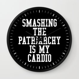 Smashing The Patriarchy is My Cardio (Black & White) Wall Clock