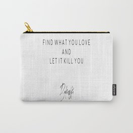 Find What You Love And Let It Kill You, Home Decor, Bukowski Quote Carry-All Pouch