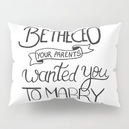 Be the CEO your parents wanted you to marry - girl power quote, feminist motivation Pillow Sham