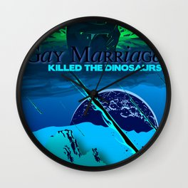 Gay Marriage Killed the Dinosaurs Wall Clock
