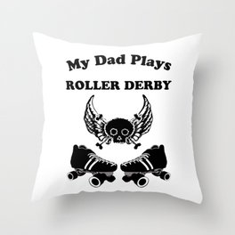 My Dad Plays Roller Derby Throw Pillow