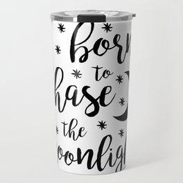 Born to Chase the Moonlight Travel Mug