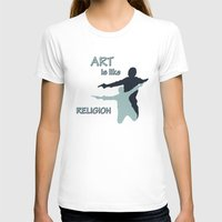 religion T-shirts featuring Art is like Religion by Arts and Herbs