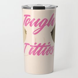 Tough Titties - Nipple Version Travel Mug