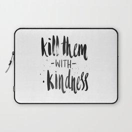 Kill them with kindness Laptop Sleeve