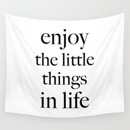 Enjoy the little things in life Wall Tapestry