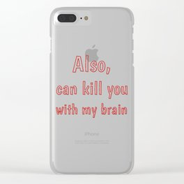 Also, can kill you with my brain Clear iPhone Case