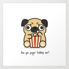 Are you Pugging kidding me? Art Print