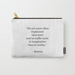 STOIC philosophy quotes - SENECA - We are more often frightened than hurt Carry-All Pouch