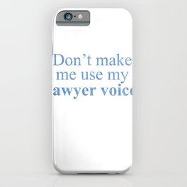 Don't Make Me Use My Lawyer Voice iPhone Case