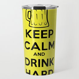 Keep calm and drink hard Travel Mug