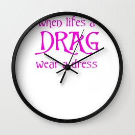 When Life's A Drag Wear A Dress July 16th Wall Clock