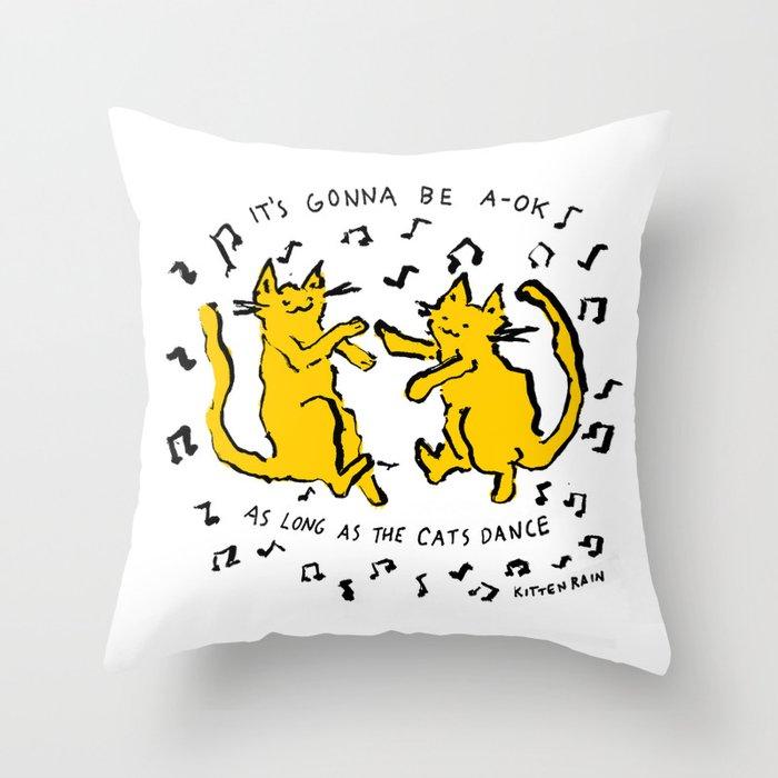 It's Gonna Be A-Ok As Long As The Cats Dance Deko-Kissen
