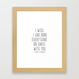 I wish I had done Everything on Earth with you. Framed Art Print