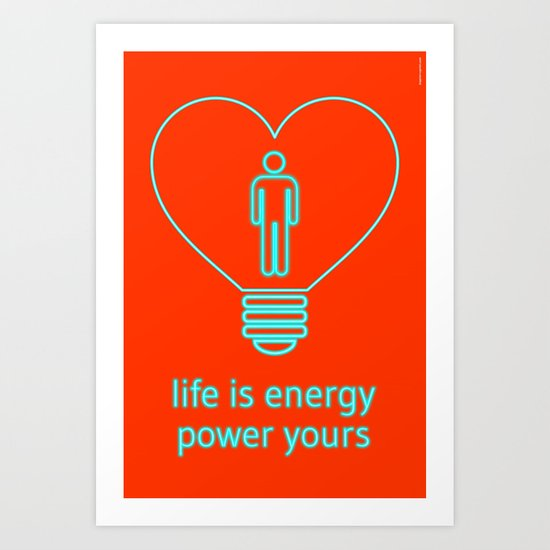 Life is energy, power yours! Art Print