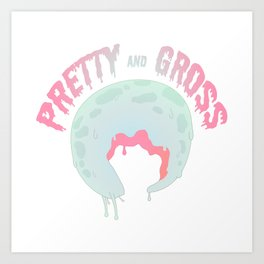 Pretty Gross Art Print