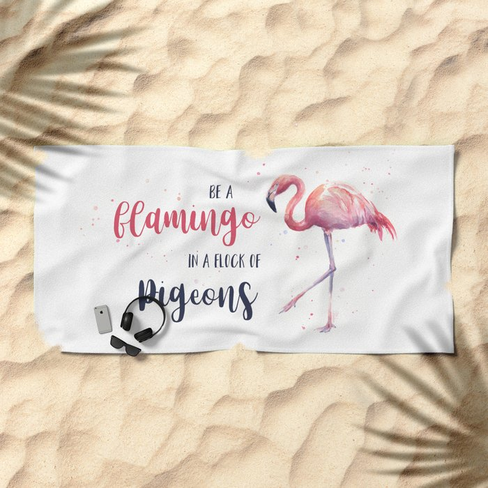 Be a Flamingo in a Flock of Pigeons Watercolor Pink Flamingo Beach Towel