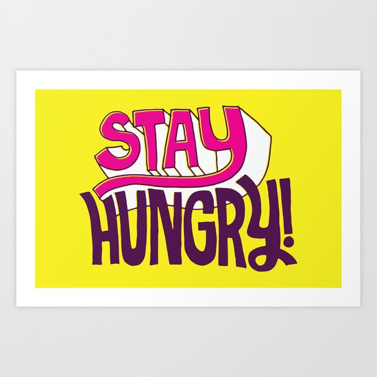 Stay Hungry Art Print