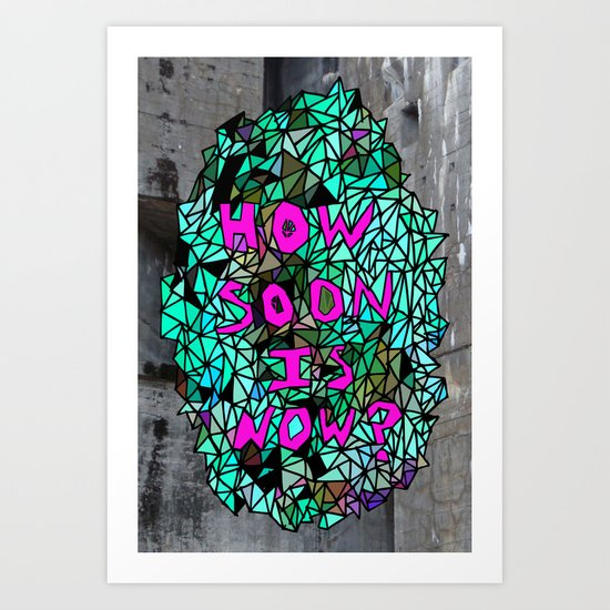 How Soon Is Now? Colored # 2 Art Print