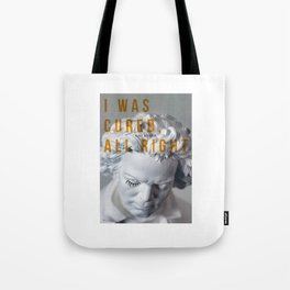 I was cured, all right. Tote Bag