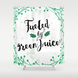 Fueled by Green Juice Shower Curtain