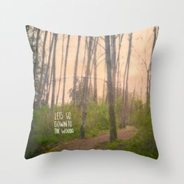 Lets go down to the woods Throw Pillow