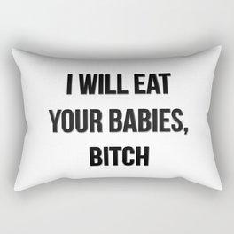 I will eat your babies, bitch Rectangular Pillow