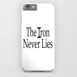 The Iron Never Lies Shirt, Workout Clothes, Gym Shirt, Womens, Mens, Tshirts, DAM Creative, iPhone Case