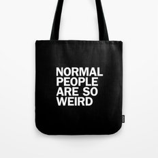 NORMAL PEOPLE ARE SO WEIRD Tote Bag