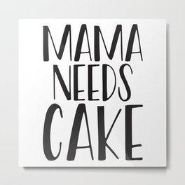 Mama Needs Cake Metal Print