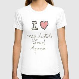 i heart my dentist's Lead Apron T-shirt