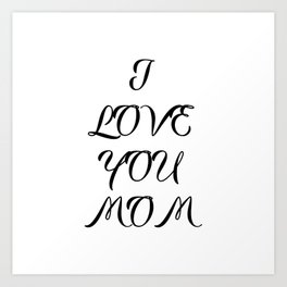 """"""" Mother's Day """" - I Love You Mom Art Print"""