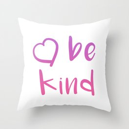 Be Kind For Women Inspirational Love and Kindness print Throw Pillow