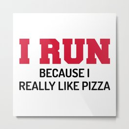 I Run Pizza Funny Quote Metal Print