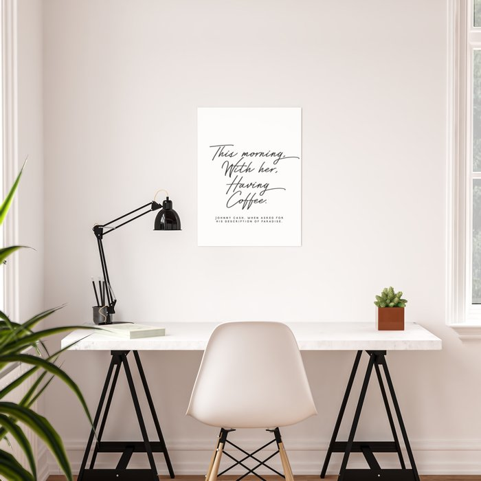 This morning with her having coffee, Johnny Cash Quote Poster